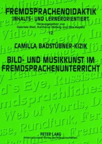 Bild- und Musikkunst im Fremdsprachenunterricht: Zwischenbilanz und Handreichungen für die Praxis (Fremdsprachendidaktik inhalts- und lernerorientiert ... - content- and learner-oriented, Band 12)