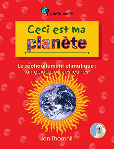 Ceci est ma planête : Le réchauffement climatique : un guide pour les jeunes par Jan Thornhill