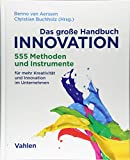 Das große Handbuch Innovation: 555 Methoden und Instrumente für mehr