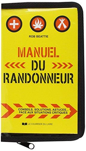 Manuel du randonneur : Conseils, solutions, astuces face aux situations critiques par Rob Beattie