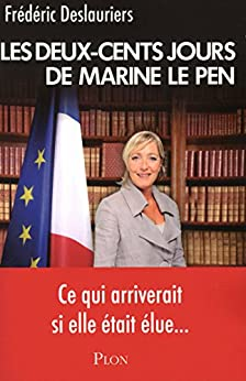 Les 200 jours de Marine Le Pen par [DESLAURIERS, FREDERIC]