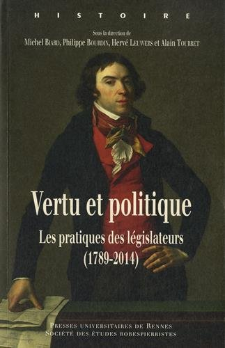 Vertu et politique : Les pratiques des lgislateurs (1789-2014)