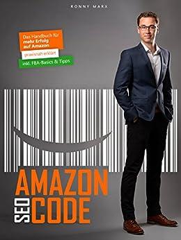 Amazon SEO Code: Das Handbuch für mehr Erfolg auf Amazon | für FBA, FBM, Vendoren & Agenturen von [Marx, Ronny]