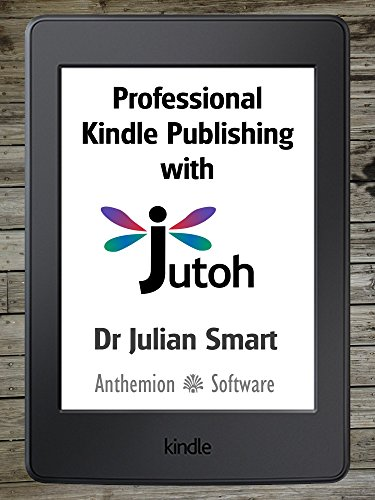 Professional Kindle Publishing With Jutoh: Beyond Word: a guide to importing, editing and creating ebooks professionally for Kindle