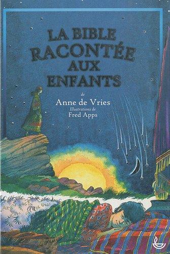La Bible racontée aux enfants par Anne De Vries