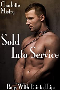 Sold Into Service: Boys With Painted Lips (Gay BDSM Erotica) (English Edition) de [Mistry, Charlotte]