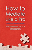 How To Mediate Like A Pro: 42 Rules for Mediating Disptes (How To ___Like A Pro)
