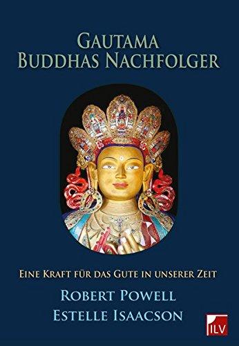 Gautama Buddhas Nachfolger: Eine Kraft für das Gute in unserer Zeit