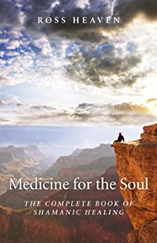 Medicine for the Soul: The Complete Book of Shamanic Healing by [Heaven, Ross]