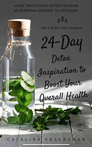 24 Day Detox Inspiration to Boost Your Overall Health by [Shlenchak,  Catalina]