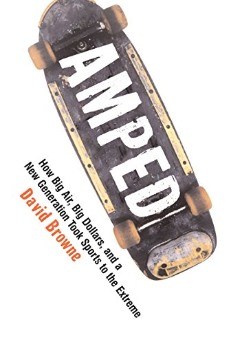 Amped: How Big Air, Big Dollars, and a New Generation Took Sports to the Extreme (English Edition) por David Browne