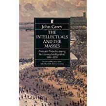 The Intellectuals and the Masses: Pride and Prejudice Among the Literary Intelligentsia 1880-1939 (English Edition)