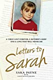 Letters to Sarah - A Child Lost Forever, A Mother's Grief and a Love That Will Never Die