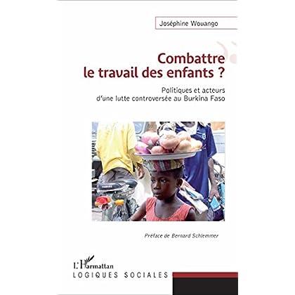 Combattre le travail des enfants ?: Politiques et acteurs d'une lutte controversée au Burkina Faso (Logiques sociales)