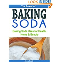 The Power of Baking Soda: Baking Soda Uses for Health, Home & Beauty (Natural Remedies)