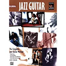 Beginning Jazz Guitar: The Complete Jazz Guitar Method: Beginning-intermediate-mastering Chord/Melody-mastering Improvisation