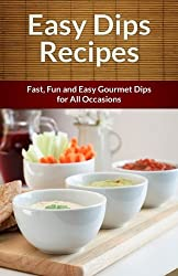 Easy Dip Recipes: Fast, Fun and Easy Gourmet Dips for All Occasions (The Easy Recipe) by Scarlett Aphra (2013-08-20)