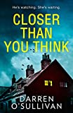 Closer Than You Think: A gripping, terrifying thriller with a shocking twist
