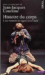 Histoire du corps : Tome 3, Les mutations du regard. Le XXe siècle