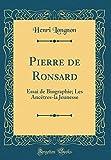 Telecharger Livres Pierre de Ronsard Essai de Biographie Les Ancetres La Jeunesse Classic Reprint (PDF,EPUB,MOBI) gratuits en Francaise