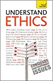 Understand Ethics: Teach Yourself: Making Sense of the Morals of Everyday Living (Teach Yourself General)