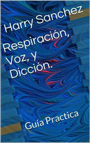 Respiración, voz y diccion: Guía practica por Harry Sanchez