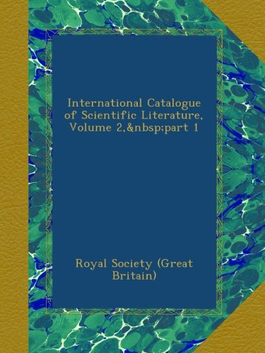 International Catalogue of Scientific Literature, Volume 2,part 1