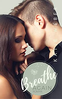 Breathe Again: Since you've been Gone (Keep Breathing Trilogie 1)