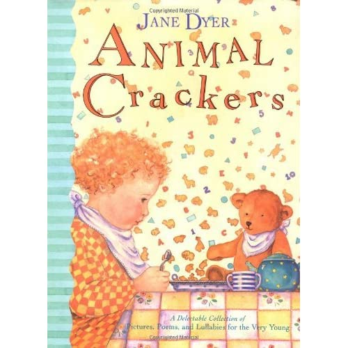 Animal Crackers: A Delectable Collection of Pictures, Poems, and Lullabies for the Very Young by Jane Dyer (1996-04-01)
