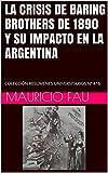 LA CRISIS DE BARING BROTHERS DE 1890 Y SU IMPACTO EN LA ARGENTINA: COLECCIÓN RESÚMENES UNIVERSITARIOS Nº 416 (Spanish Edition)