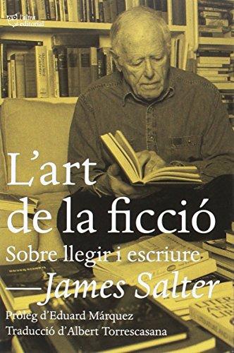 L'Art De La Ficció. Sobre Llegir I Escriure por James Salter