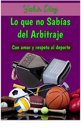 Lo que NO Sabías del Arbitraje: Con amor y respeto al deporte por Yahir Díaz