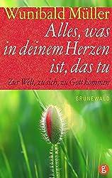 Alles, was in deinem Herzen ist, das tu: Zur Welt, zu sich, zu Gott kommen