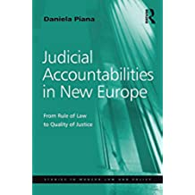 Judicial Accountabilities in New Europe: From Rule of Law to Quality of Justice (Studies in Modern Law and Policy)