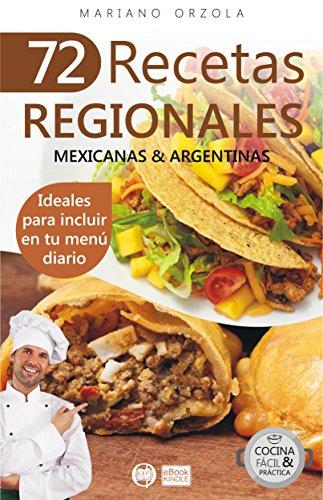 72 RECETAS REGIONALES MEXICANAS & ARGENTINAS: Ideales para incluir en tu menú diario (Colección Cocina Fácil & Práctica nº 61)