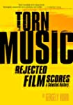 Torn Music: Rejected Film Scores, a S...