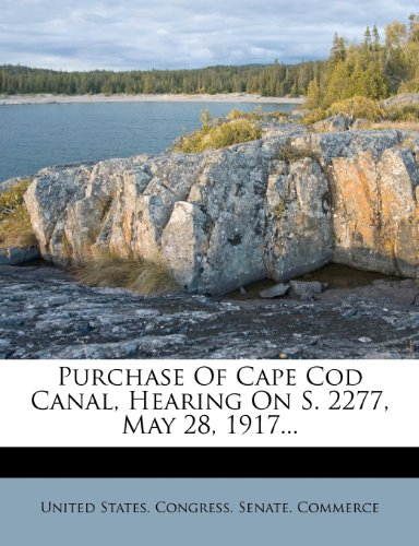 Purchase Of Cape Cod Canal, Hearing On S. 2277, May 28, 1917...