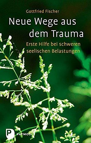 Neue Erste-hilfe - (Neue Wege aus dem Trauma: Erste Hilfe bei schweren seelischen Belastungen)