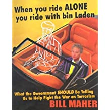 When You Ride Alone You Ride with Bin Laden: What the Government Should Be Telling Us to Help Fight the War on Terrorism by Bill Maher (2003-08-06)