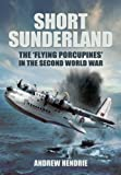 "Short Sunderland: The ""Flying Porcupines"" in the Second World War"