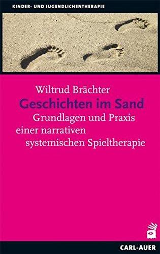 Geschichten im Sand: Grundlagen und Praxis einer narrativen systemischen Spieltherapie