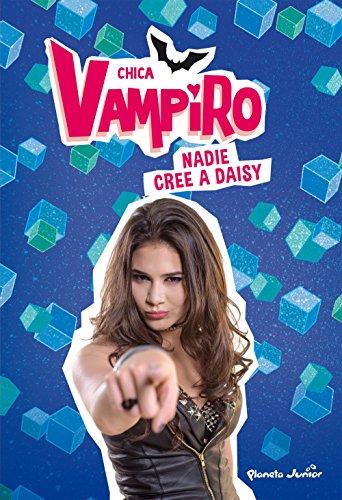 Chica Vampiro. Narrativa 7. Nadie cree a Daisy Sa-daisy
