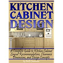 Kitchen Cabinet Design: A Complete Guide to Kitchen Cabinet Layout Recommendations, Clearance Dimensions, and Design Concepts (English Edition)