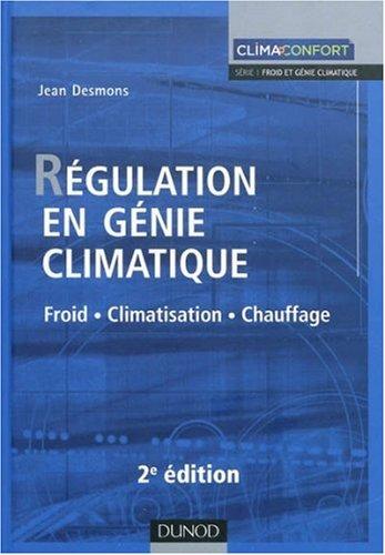 Régulation en génie climatique : Froid, Climatisation, Chauffage par Jean Desmons