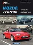 Mazda MX-5 - Bildband über die Renaissance des Roadsters mit umfassender Modell-Geschichte und Fakten zu Motoren. Technik und Datentabellen auf knapp ... den erfolgreichsten Roadster aller Zeiten von Müller-Neuhaus. Jörn (2011) Gebundene Ausgabe