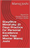 StayAlive Mindfully: 21 Days Practice for Personal Excellence with Yoga Master Manoj Joshi: Based On Ancient Practice of YOGA NIDRA