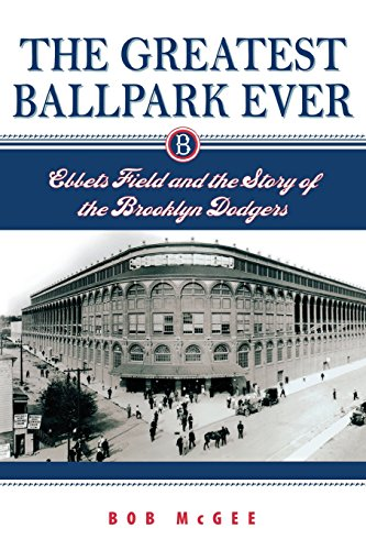 The Greatest Ballpark Ever: Ebbets Field and the Story of the Brooklyn Dodgers Rutgers Baseball
