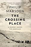Front cover for the book The Crossing Place: A Journey Among the Armenians by Philip Marsden