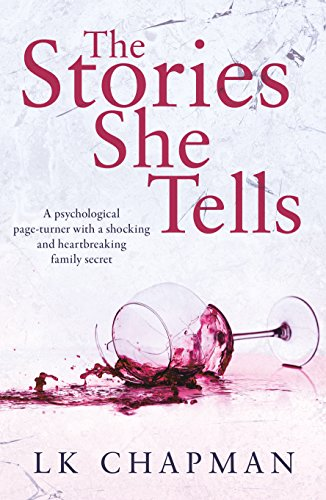 The Stories She Tells: A psychological page-turner with a shocking and heartbreaking family secret by [Chapman, LK]