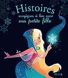 Histoires magiques à lire avec ma petite fille (Histoires à lire avec ma petite fille)...